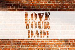 Handwriting text writing Love Your Dad. Concept meaning Have good feelings about your father Loving emotions Brick Wall royalty free stock image
