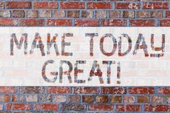 Handwriting text writing Make Today Great. Concept meaning start looking at the positive side be productive Brick Wall. Art like Graffiti motivational call stock image