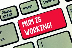Handwriting text writing Mum Is Working. Concept meaning Financial Empowerment and professional progressing mother stock image