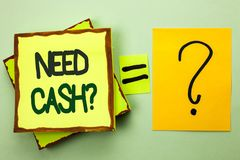 Handwriting text writing Need Cash Question. Concept meaning Wealth Question Needy Currency Money Advice Conceptual written on Sta. Handwriting text writing Need Royalty Free Stock Photography