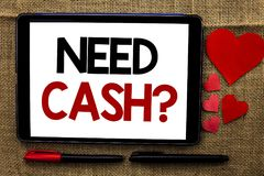Handwriting text writing Need Cash Question. Concept meaning Wealth Question Needy Currency Money Advice Conceptual written on Tab stock images