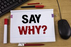 Handwriting text writing Say Why Question. Concept meaning Give an explanation Express reasons Asking a question. Concept For Info. Handwriting text writing Say stock photos