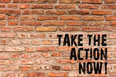 Handwriting text writing Take The Action Now. Concept meaning Act Start Promptly Immediate Instantly Brick Wall art like. Handwriting text writing Take The stock photography