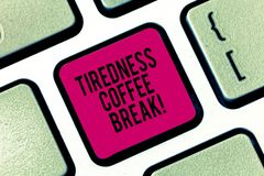 Handwriting text writing Tiredness Coffee Break. Concept meaning short period for rest and refreshments to freshen up. Keyboard key Intention to create computer stock photo