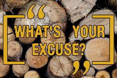 Handwriting text writing What S Your Excuse. Concept meaning when being asked to provide reasons for your actions Wooden. Background vintage wood wild message stock images