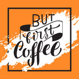 Handwritten But first coffee poster. Modern hand lettering. Vector illustration Royalty Free Stock Photography