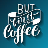 Handwritten But first coffee poster. Modern hand lettering. Vector illustration Royalty Free Stock Image