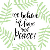 Handwritten lettering. Hand drawn vector  design. Inspiration phrase. we believe in love and peace. Handwritten lettering. Hand drawn vector lettering design Royalty Free Stock Image