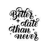 Handwritten lettering.Hand lettering, vector illustration. Calligraphy quote `Better late than never``. stock photography