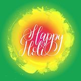 Handwritten phrase Happy Holi. Indian festival background. Greeting card, poster of Holiday of sharing love. Handwritten phrase Happy Holi. Indian festival Royalty Free Stock Image