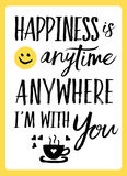 Happiness is anytime anywhere I`m with You. Typography vector art design with heart and coffee icons Royalty Free Stock Photo