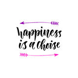 Happiness is a choise. Inspirational and motivational handwritten lettering. Vector modern calligraphy Royalty Free Stock Photography
