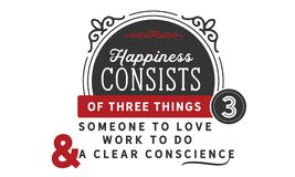 Happiness consists of three things someone to love work to do and a clear conscience. Quote illustration royalty free illustration