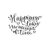 Happiness takes no account of time. Handwritten vector phrase. Modern calligraphic print for cards, poster or t-shirt. Royalty Free Stock Photo