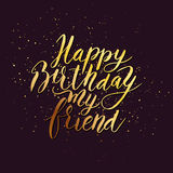 Happy birthday friend. Congratulating hand drawn quote. Excellent vector lettering holiday card for friend. Happy birthday friend. Congratulating hand drawn Stock Photos