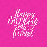 Happy birthday friend. Congratulating hand drawn quote. Excellent vector lettering holiday card for friend. Happy birthday friend. Congratulating hand drawn Royalty Free Stock Images