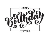 Happy birthday. Hand drawn Lettering card. Modern brush calligraphy Vector illustration. Black text on white background. stock images