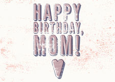 Happy Birthday, Mom! Typographical vintage grunge Birthday Card. Retro vector illustration. Stock Photography