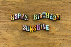 Happy birthday sunshine friends emotion letterpress. Typography celebration happiness friendship love expression party block family life joy love family royalty free stock image