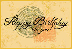 Happy Birthday to you! Calligraphic retro grunge Birthday Card. Vector illustration. Royalty Free Stock Photography