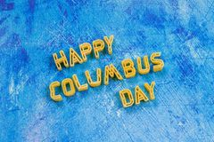 Happy Columbus Day text. Concept of the US holiday. The discoverer of America. Holiday States. Happy Columbus Day text. Concept of the US holiday. The Royalty Free Stock Images