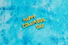 Happy Columbus Day text. Concept of the US holiday. The discoverer of America. Holiday States. Happy Columbus Day text. Concept of the US holiday. The Stock Photography
