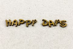 Happy days here again celebrate enjoy letterpress type. Happy days here again celebrate enjoy typography letter happiness enjoyment success successful life love royalty free stock photos