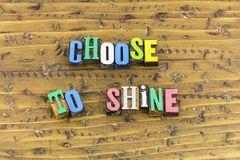 Choose to shine be happy. Happy happiness success successful choice choose to shine win improve succeed be optimistic positive attitude grateful thankful save stock images