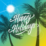 Happy Holidays greeting card. Summertime background with hand drawn lettering text design and palm trees silhouette. Creative template for holiday greetings Royalty Free Stock Image
