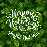 Happy Holidays hand lettering inscription on fir branches background. Hand drawing calligraphy phrases on detailed Christmas tree branches background for Stock Images