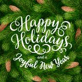 Happy Holidays hand lettering inscription on fir branches background. Hand drawing calligraphy phrases on detailed Christmas tree branches background for Stock Image