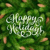 Happy Holidays hand lettering inscription on fir branches background. Hand drawing calligraphy phrases on detailed Christmas tree branches background for Royalty Free Stock Images