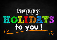 Happy Holidays. To you - blackboard concept Royalty Free Stock Photo