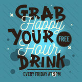 Happy Hour. Grab Your Free Drink. Conceptual Type Treatments Des. Ign. Typography. Lettering. Advertising Slogan. Announcing. Vector Graphic Royalty Free Stock Photo