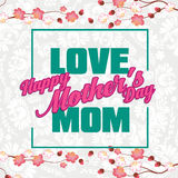 Happy Mothers Day lettering. Mothers day greeting card with Flowers Royalty Free Stock Photo