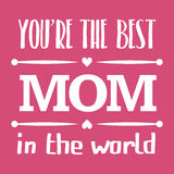 Happy Mothers Day typographical  illustration. The best mother in the world gift card. Happy Mothers Day typographical  illustration. The best mom in the world Stock Photography