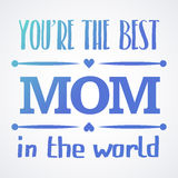 Happy Mothers Day typographical  illustration. The best mother in the world gift card. Happy Mothers Day typographical  illustration. The best mom in the world Royalty Free Stock Image