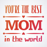Happy Mothers Day typographical  illustration. The best mother in the world gift card. Happy Mothers Day typographical  illustration. The best mom in the world Royalty Free Stock Photo