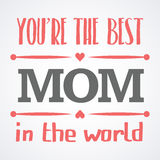 Happy Mothers Day typographical  illustration. The best mother in the world gift card. Happy Mothers Day typographical  illustration. The best mom in the world Royalty Free Stock Photos