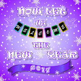 Happy new year. Now let us welcome the new year 2017. Festive poster, greeting card, flyer. Royalty Free Stock Photography