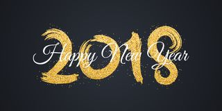 Happy new year 2018. Numbers of golden glitters with white text on a dark background. Gold sand. Abstract background for the banne. R. Brush in grunge style Royalty Free Stock Photo
