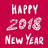 Happy New Year 2018 vector greeting card with funky style handwritten calligraphy phrase. Happy New Year 2018 greeting card with hand drawn lettering in trendy Royalty Free Stock Images