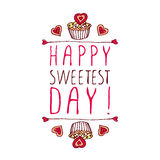 Happy Sweetest day design. Hand-sketched typographic element  with doodle heart shaped cookies and cupcakes. Happy Sweetest day design Royalty Free Stock Photography