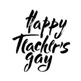Happy teacher`s day, text design. Modern calligraphy text, handwritten with brush and black ink, isolated on white. Happy teacher`s day, text design. Typography Stock Images