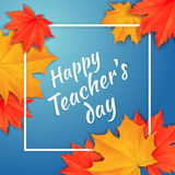 Happy teachers day banner. Autumn orange and red maple leaves around the white rectangle frame with quote on blue background. Cartoon vector illustration vector illustration