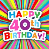 HAPPY 40th BIRTHDAY! card on colorful vector background. HAPPY 40th BIRTHDAY! card on bright and colorful radial background. Vector. Square Format royalty free illustration
