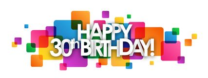 HAPPY 30th BIRTHDAY! colorful overlapping squares banner. HAPPY 30th BIRTHDAY! overlapping letters banner on colorful semi-transparent squares.  Vector Royalty Free Stock Photo