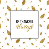 Happy Thanksgiving card, be thankful always text. On gold glitter autumn leaves seamless background, handwritten calligraphy, shiny vector illustration for Royalty Free Stock Images