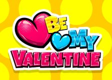 Happy Valentines Day pop art. Be my Valentine day heart comic text pop art advertise. Love Valentine`s comics book poster phrase. Vector colored halftone Royalty Free Stock Photo