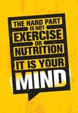 The Hard Part Is Not Exercise Or Nutrition. It Is Your Mind. Inspiring Creative Motivation Quote Poster Template. Vector Typography Banner Design Concept On stock illustration